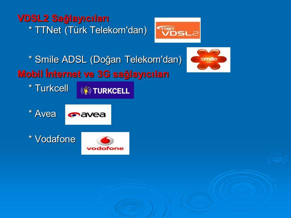 VDSL2 Sağlayıcıları * TTNet (Türk Telekom dan) * Smile ADSL (Doğan Telekom dan) Mobil İnternet ve 3G sağlayıcıları Mobil İnternet ve 3G sağlayıcıları * Turkcell * Avea * Vodafone
