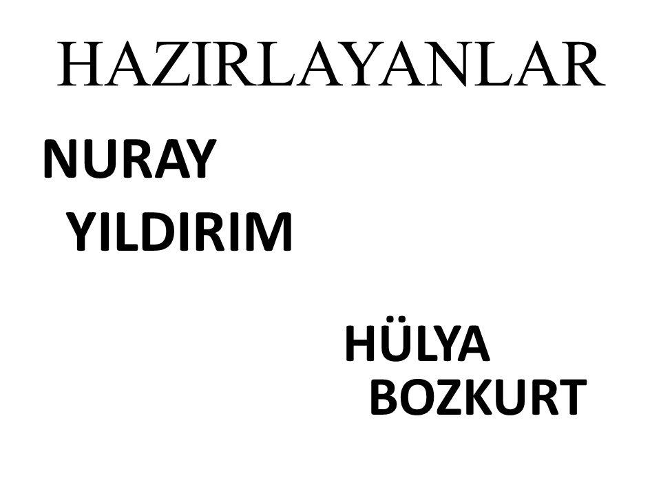 HAZIRLAYANLAR NURAY YILDIRIM HÜLYA BOZKURT