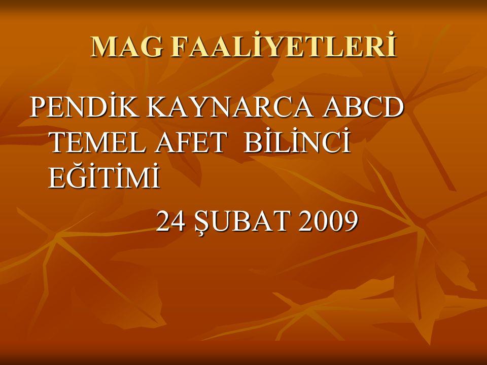 MAG FAALİYETLERİ PENDİK KAYNARCA ABCD TEMEL AFET BİLİNCİ EĞİTİMİ 24 ŞUBAT 2009 24 ŞUBAT 2009
