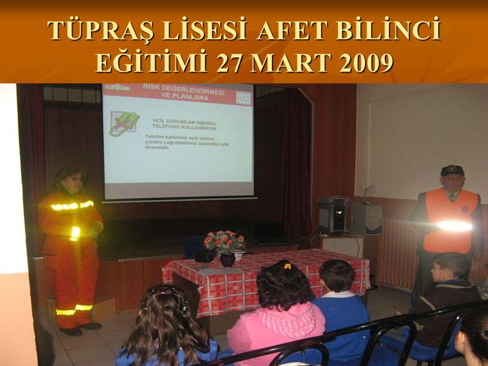 TÜPRAŞ LİSESİ AFET BİLİNCİ EĞİTİMİ 27 MART 2009