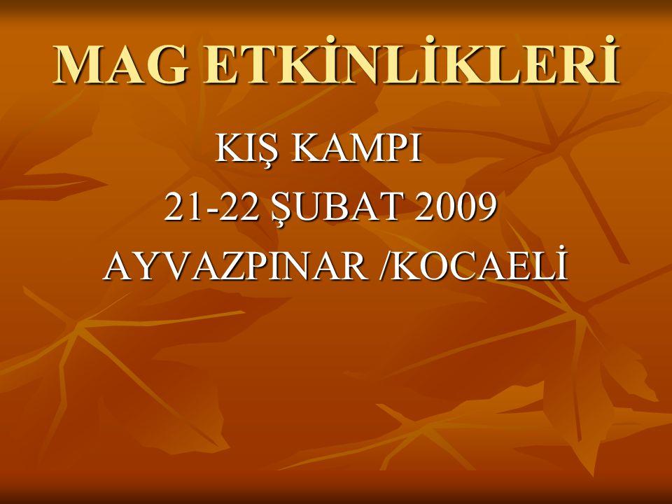 MAG ETKİNLİKLERİ KIŞ KAMPI KIŞ KAMPI 21-22 ŞUBAT 2009 21-22 ŞUBAT 2009 AYVAZPINAR /KOCAELİ AYVAZPINAR /KOCAELİ