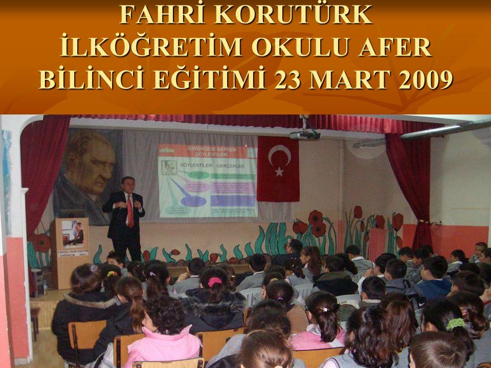 FAHRİ KORUTÜRK İLKÖĞRETİM OKULU AFER BİLİNCİ EĞİTİMİ 23 MART 2009