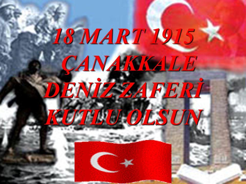 18 MART 1915 ÇANAKKALE DENİZ ZAFERİ ÇANAKKALE DENİZ ZAFERİ KUTLU OLSUN