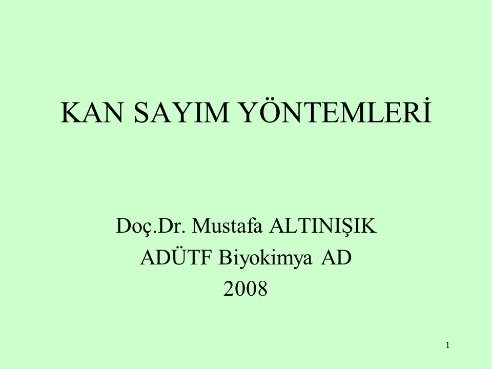 1 KAN SAYIM YÖNTEMLERİ Doç.Dr. Mustafa ALTINIŞIK ADÜTF Biyokimya AD 2008