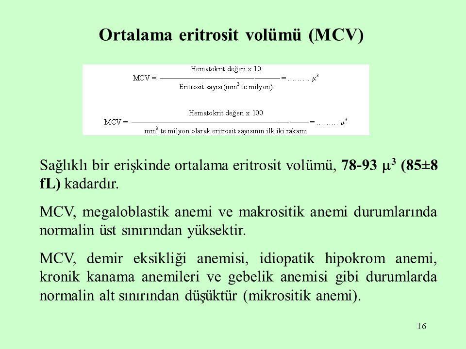 16 Ortalama eritrosit volümü (MCV) Sağlıklı bir erişkinde ortalama eritrosit volümü, 78-93  3 (85±8 fL) kadardır. MCV, megaloblastik anemi ve makrosi