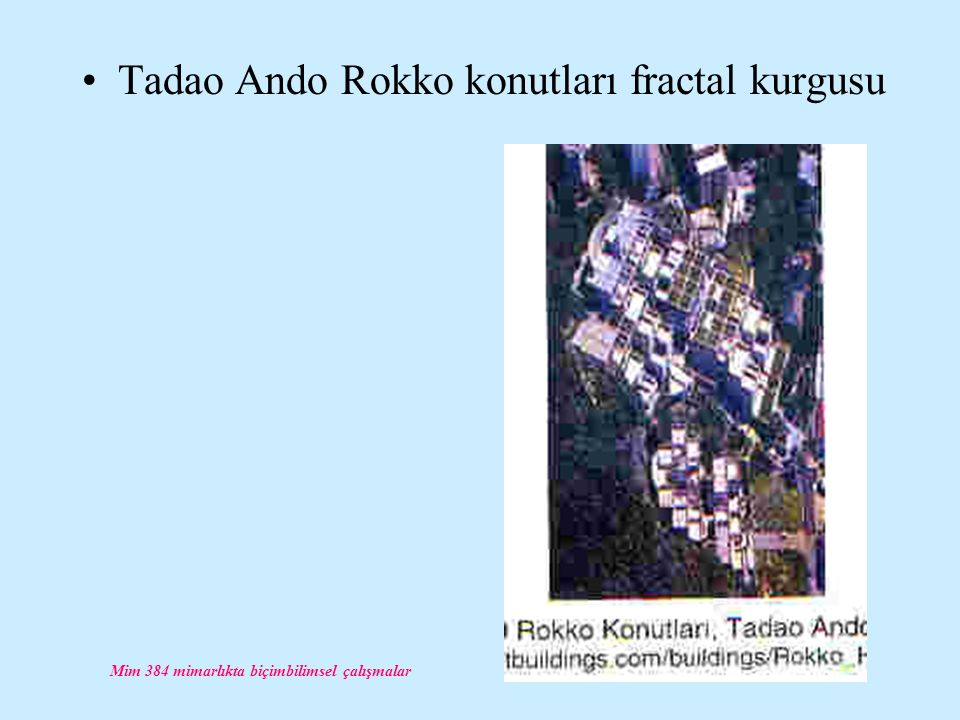 Mim 384 mimarlıkta biçimbilimsel çalışmalar Tadao Ando Rokko konutları fractal kurgusu