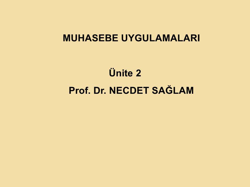 MUHASEBE UYGULAMALARI Ünite 2 Prof. Dr. NECDET SAĞLAM