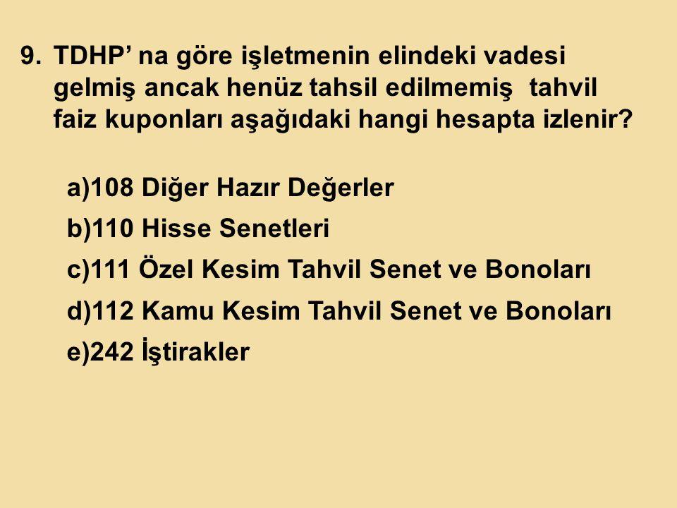 9.TDHP' na göre işletmenin elindeki vadesi gelmiş ancak henüz tahsil edilmemiş tahvil faiz kuponları aşağıdaki hangi hesapta izlenir.
