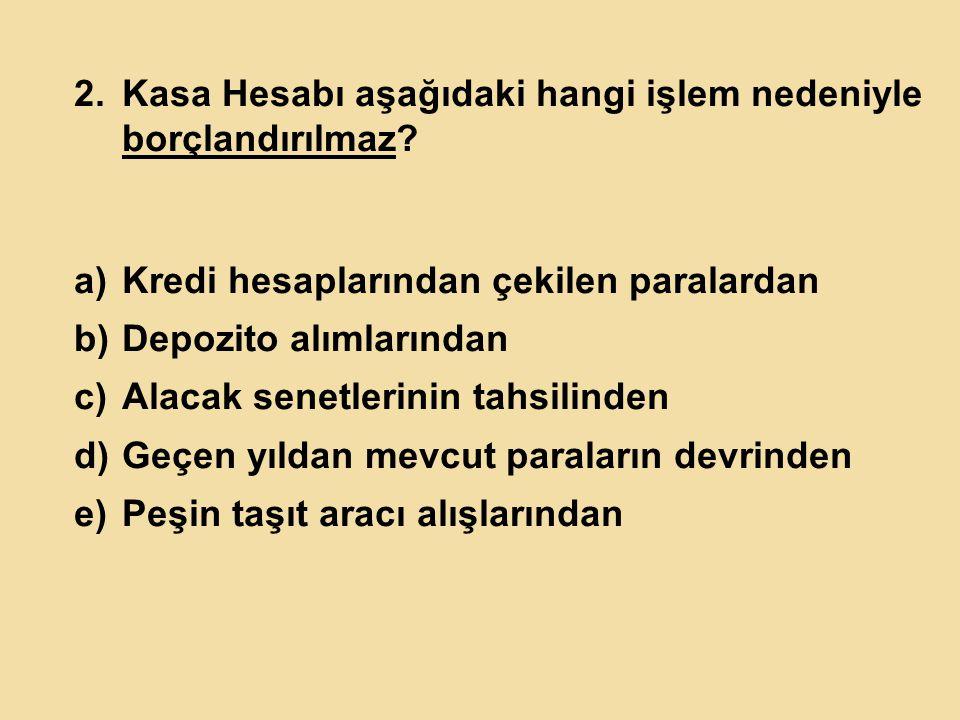 2.Kasa Hesabı aşağıdaki hangi işlem nedeniyle borçlandırılmaz.