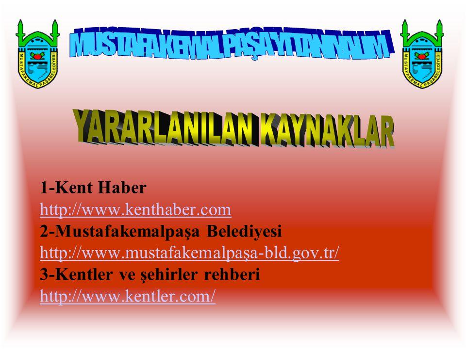1-Kent Haber http://www.kenthaber.com 2-Mustafakemalpaşa Belediyesi http://www.mustafakemalpaşa-bld.gov.tr/ 3-Kentler ve şehirler rehberi http://www.k