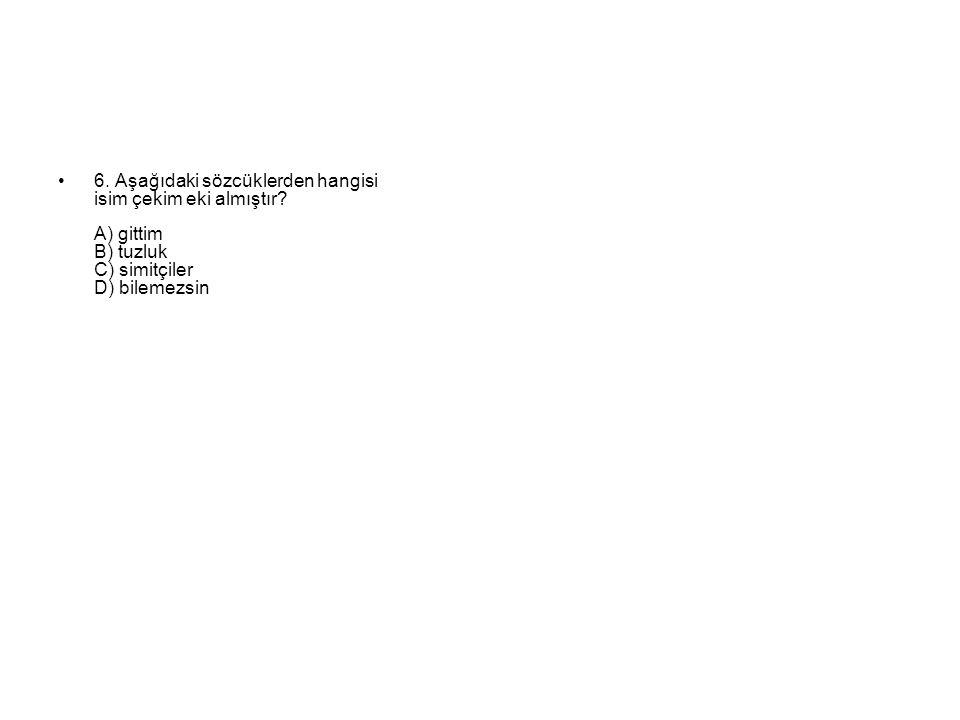 6. Aşağıdaki sözcüklerden hangisi isim çekim eki almıştır.
