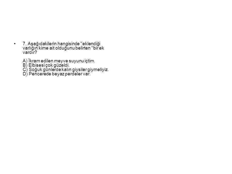 7. Aşağıdakilerin hangisinde eklendiği varlığın kime ait olduğunu belirten bir ek vardır.