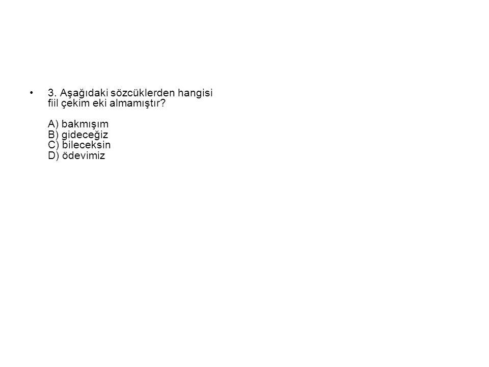 3. Aşağıdaki sözcüklerden hangisi fiil çekim eki almamıştır.