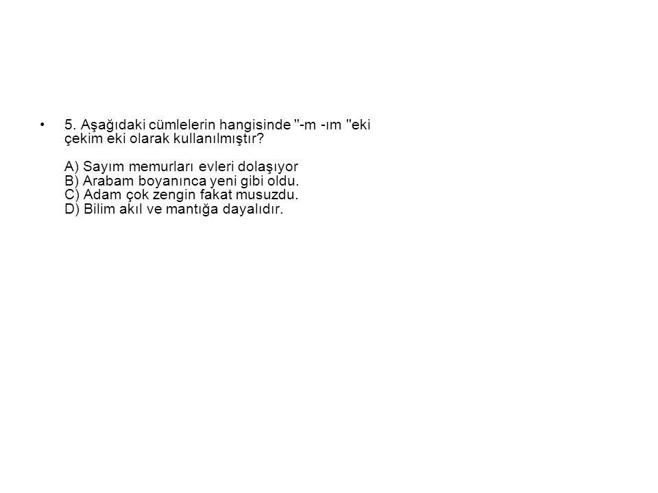 5. Aşağıdaki cümlelerin hangisinde -m -ım eki çekim eki olarak kullanılmıştır.