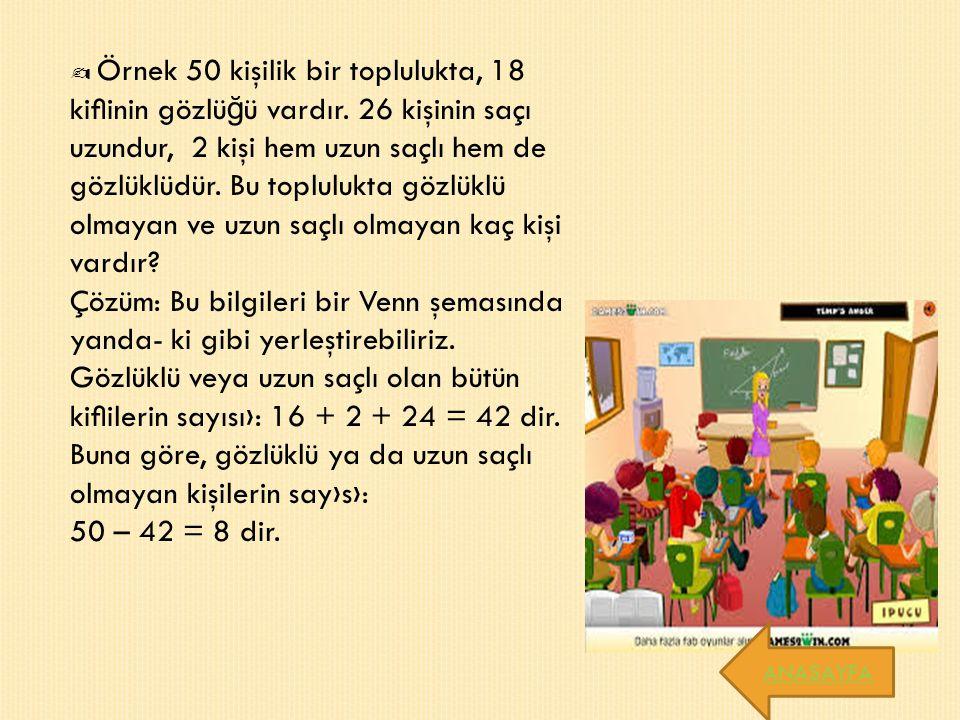 ✍ Örnek 50 kişilik bir toplulukta, 18 kiflinin gözlü ğ ü vardır.