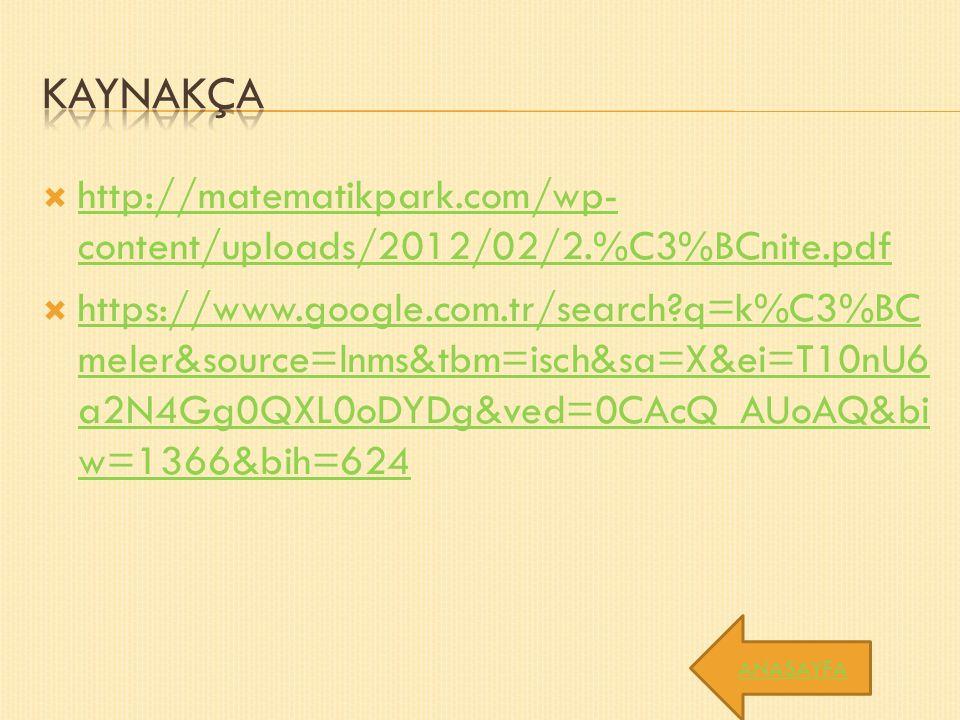  http://matematikpark.com/wp- content/uploads/2012/02/2.%C3%BCnite.pdf http://matematikpark.com/wp- content/uploads/2012/02/2.%C3%BCnite.pdf  https://www.google.com.tr/search q=k%C3%BC meler&source=lnms&tbm=isch&sa=X&ei=T10nU6 a2N4Gg0QXL0oDYDg&ved=0CAcQ_AUoAQ&bi w=1366&bih=624 https://www.google.com.tr/search q=k%C3%BC meler&source=lnms&tbm=isch&sa=X&ei=T10nU6 a2N4Gg0QXL0oDYDg&ved=0CAcQ_AUoAQ&bi w=1366&bih=624 ANASAYFA