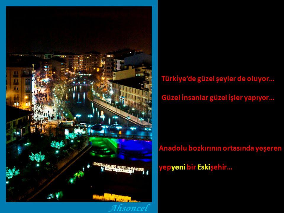 Türkiye'de güzel şeyler de oluyor… Güzel insanlar güzel işler yapıyor… Anadolu bozkırının ortasında yeşeren yepyeni bir Eskişehir…