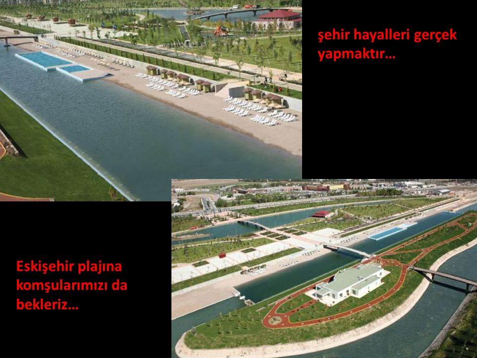 şehir hayalleri gerçek yapmaktır… Eskişehir plajına komşularımızı da bekleriz…