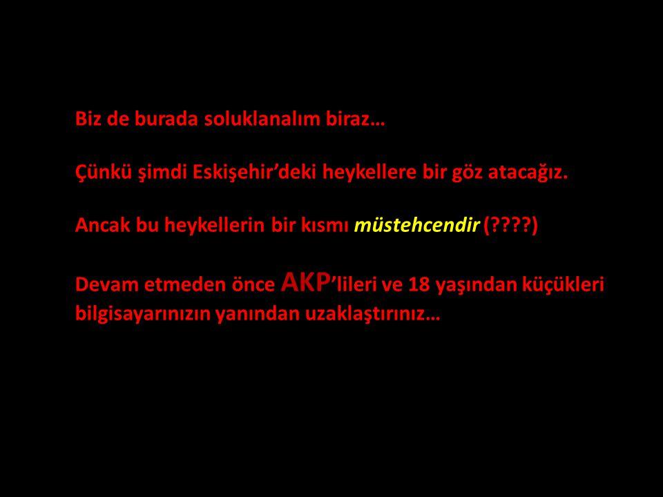 Biz de burada soluklanalım biraz… Çünkü şimdi Eskişehir'deki heykellere bir göz atacağız.