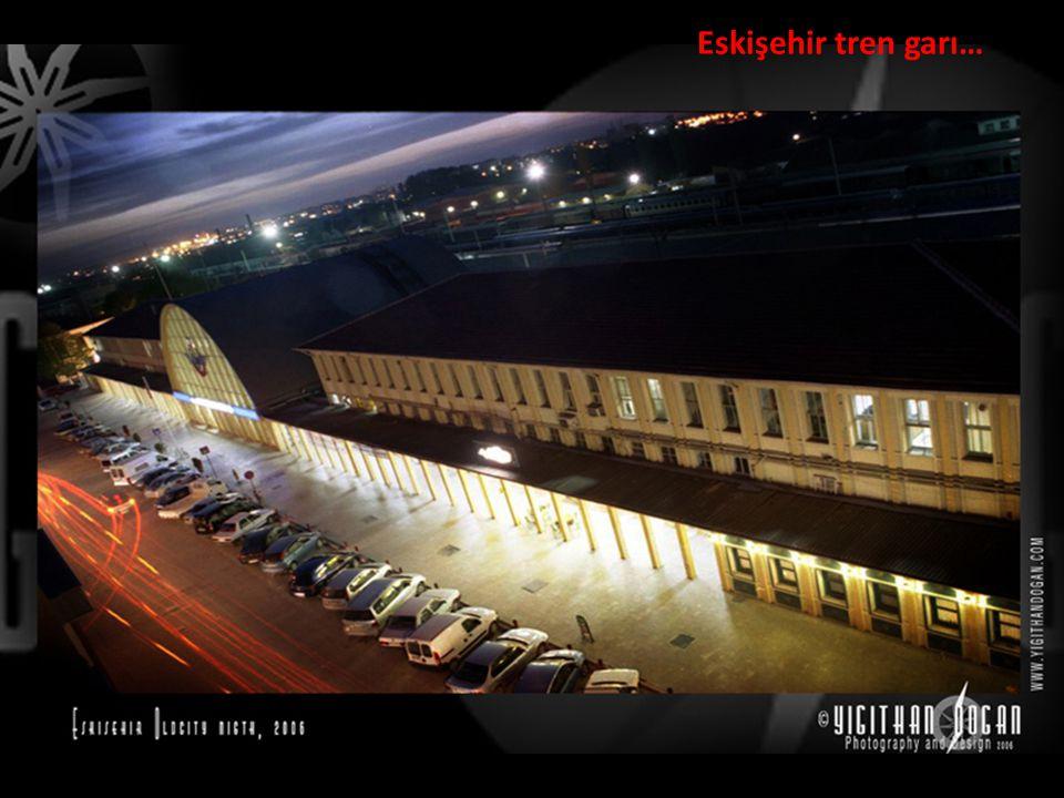 Eskişehir tren garı…