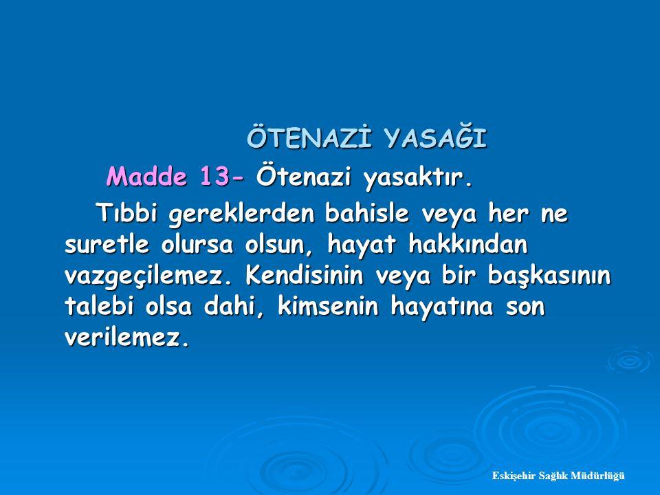 Eskişehir Sağlık Müdürlüğü ÖTENAZİ YASAĞI ÖTENAZİ YASAĞI Madde 13- Ötenazi yasaktır.