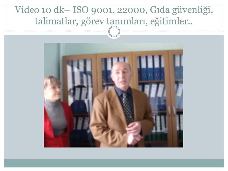 Video 10 dk– ISO 9001, 22000, Gıda güvenliği, talimatlar, görev tanımları, eğitimler..