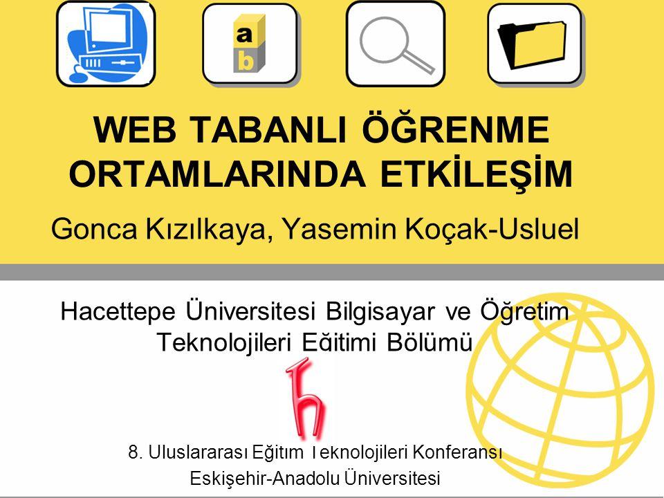 WEB TABANLI ÖĞRENME ORTAMLARINDA ETKİLEŞİM Gonca Kızılkaya, Yasemin Koçak-Usluel Hacettepe Üniversitesi Bilgisayar ve Öğretim Teknolojileri Eğitimi Bö