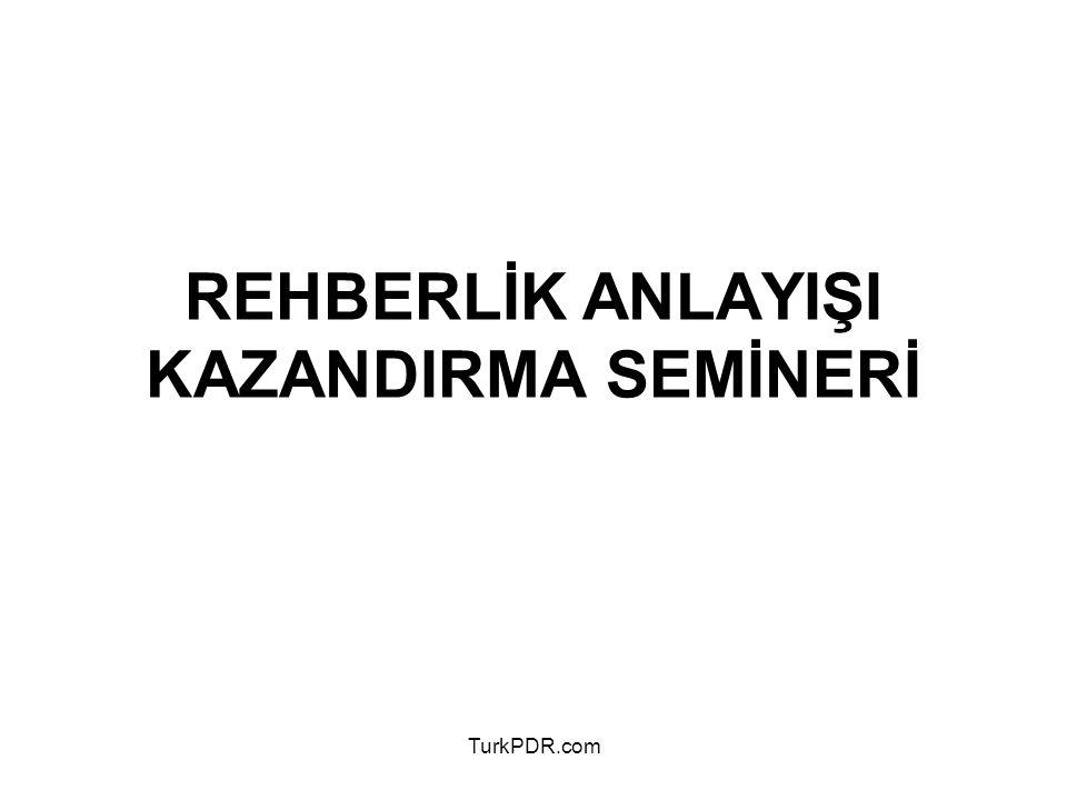 TurkPDR.com REHBERLİK ANLAYIŞI KAZANDIRMA SEMİNERİ