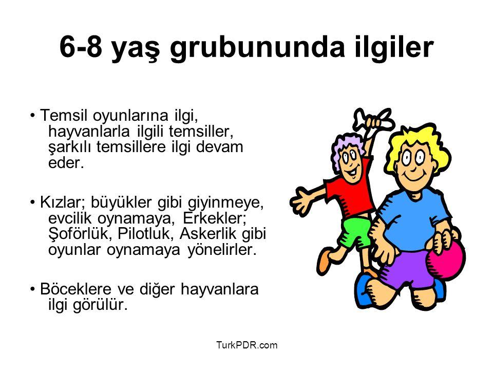 TurkPDR.com 6-8 yaş grubununda ilgiler Temsil oyunlarına ilgi, hayvanlarla ilgili temsiller, şarkılı temsillere ilgi devam eder. Kızlar; büyükler gibi