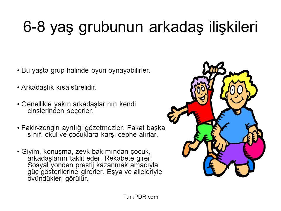 TurkPDR.com 6-8 yaş grubunun arkadaş ilişkileri Bu yaşta grup halinde oyun oynayabilirler. Arkadaşlık kısa sürelidir. Genellikle yakın arkadaşlarının