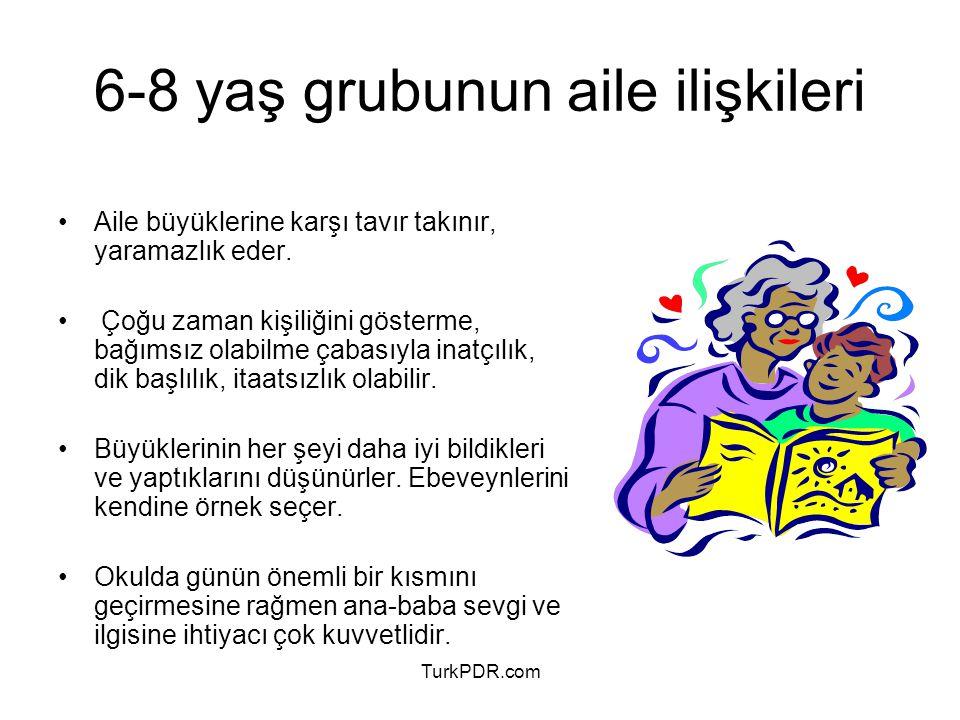 TurkPDR.com 6-8 yaş grubunun aile ilişkileri Aile büyüklerine karşı tavır takınır, yaramazlık eder. Çoğu zaman kişiliğini gösterme, bağımsız olabilme
