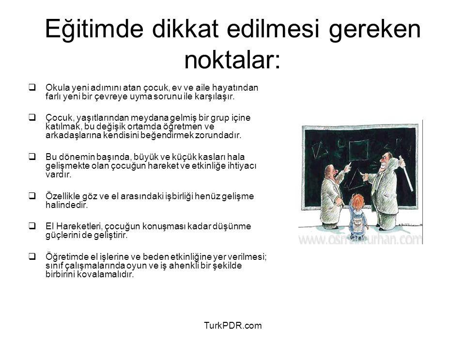 TurkPDR.com Eğitimde dikkat edilmesi gereken noktalar:  Okula yeni adımını atan çocuk, ev ve aile hayatından farlı yeni bir çevreye uyma sorunu ile k