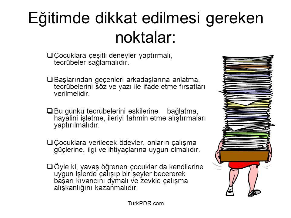 TurkPDR.com Eğitimde dikkat edilmesi gereken noktalar:  Çocuklara çeşitli deneyler yaptırmalı, tecrübeler sağlamalıdır.  Başlarından geçenleri arkad