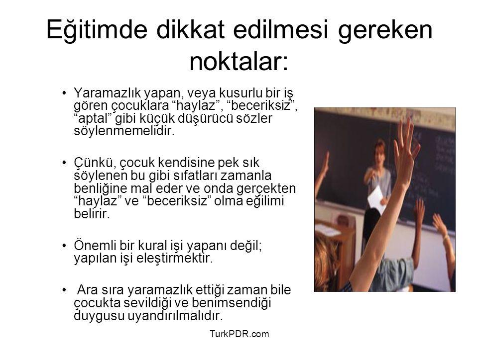 """TurkPDR.com Yaramazlık yapan, veya kusurlu bir iş gören çocuklara """"haylaz"""", """"beceriksiz"""", """"aptal"""" gibi küçük düşürücü sözler söylenmemelidir. Çünkü, ç"""