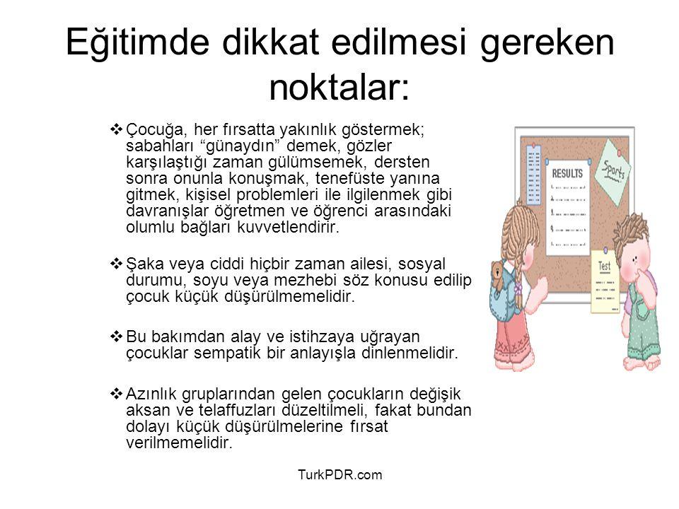 """TurkPDR.com  Çocuğa, her fırsatta yakınlık göstermek; sabahları """"günaydın"""" demek, gözler karşılaştığı zaman gülümsemek, dersten sonra onunla konuşmak"""