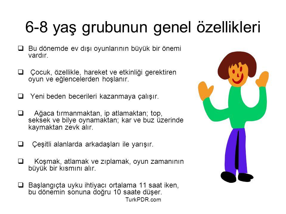 TurkPDR.com 6-8 yaş grubunun genel özellikleri  Bu dönemde ev dışı oyunlarının büyük bir önemi vardır.  Çocuk, özellikle, hareket ve etkinliği gerek