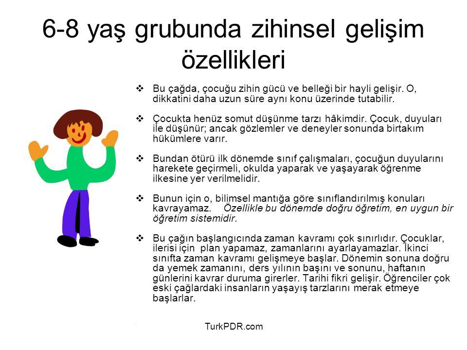TurkPDR.com 6-8 yaş grubunda zihinsel gelişim özellikleri  Bu çağda, çocuğu zihin gücü ve belleği bir hayli gelişir. O, dikkatini daha uzun süre aynı