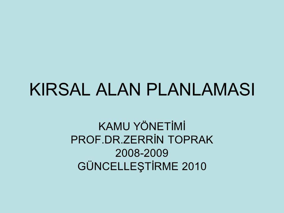 KIRSAL ALAN PLANLAMASI KAMU YÖNETİMİ PROF.DR.ZERRİN TOPRAK 2008-2009 GÜNCELLEŞTİRME 2010
