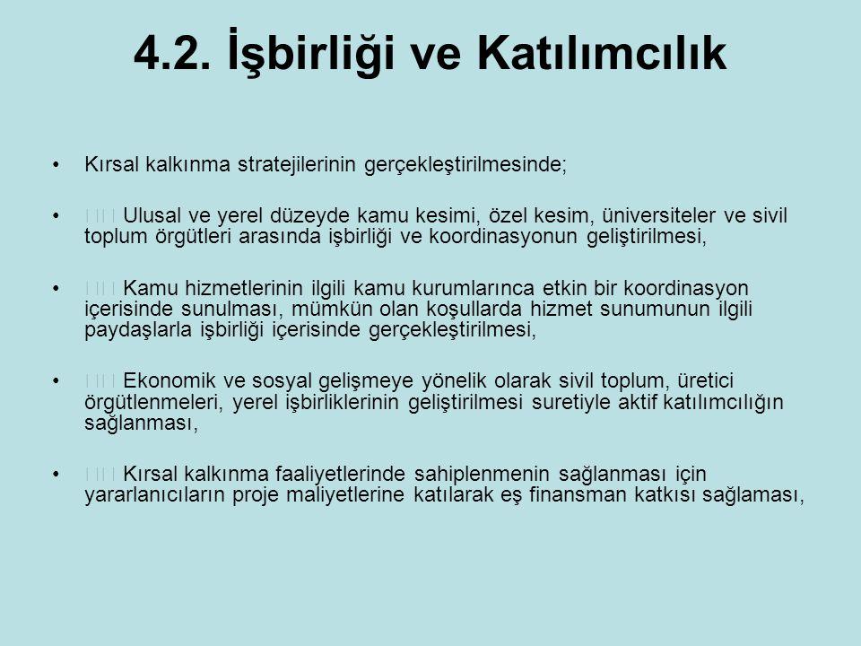 4.2. İşbirliği ve Katılımcılık Kırsal kalkınma stratejilerinin gerçekleştirilmesinde; Ulusal ve yerel düzeyde kamu kesimi, özel kesim, üniversiteler v
