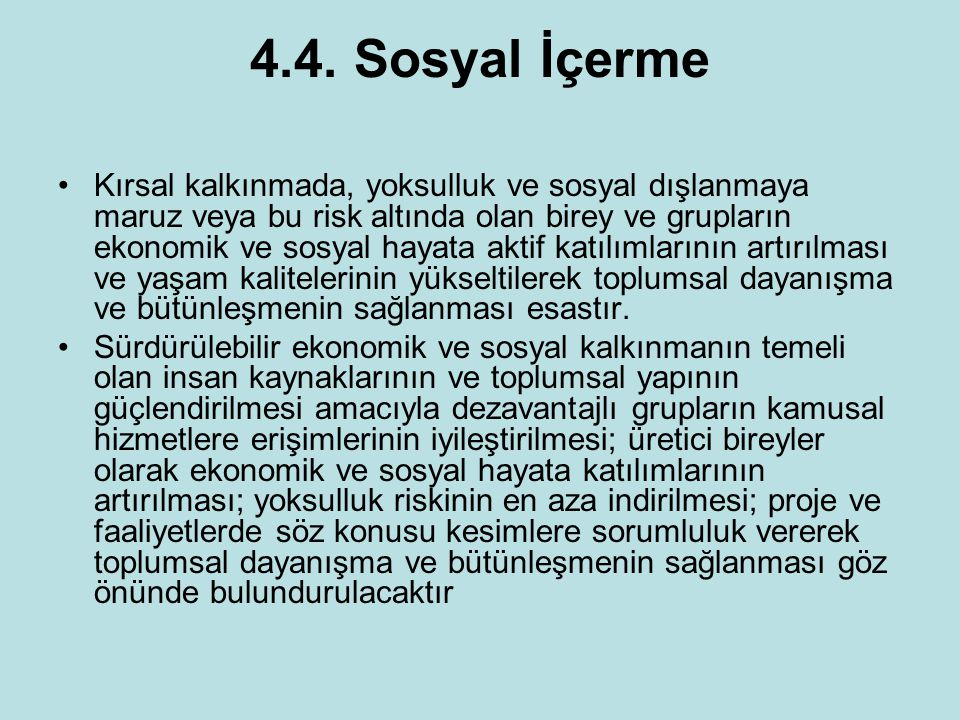4.4. Sosyal İçerme Kırsal kalkınmada, yoksulluk ve sosyal dışlanmaya maruz veya bu risk altında olan birey ve grupların ekonomik ve sosyal hayata akti