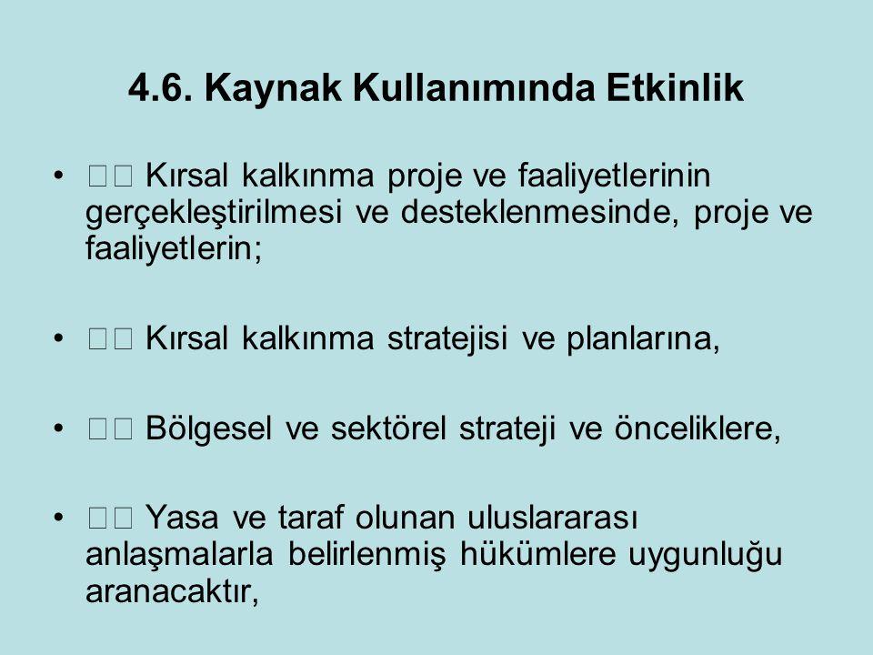 4.6. Kaynak Kullanımında Etkinlik Kırsal kalkınma proje ve faaliyetlerinin gerçekleştirilmesi ve desteklenmesinde, proje ve faaliyetlerin; Kırsal kalk