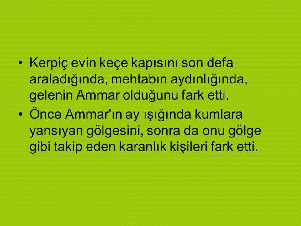  Oğlu Ammar a döndü, yaşlı gözlerle:  - Ammar git oğlum.