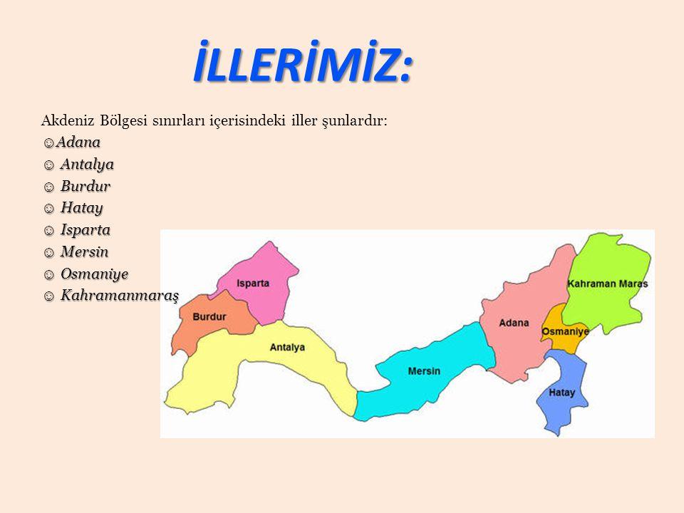 İLLERİMİZ: Akdeniz Bölgesi sınırları içerisindeki iller şunlardır: ☺ Adana ☺ Antalya ☺ Burdur ☺ Hatay ☺ Isparta ☺ Mersin ☺ Osmaniye ☺ Kahramanmaraş