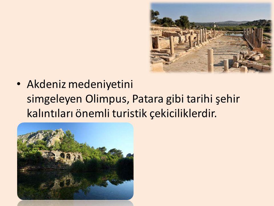 Akdeniz medeniyetini simgeleyen Olimpus, Patara gibi tarihi şehir kalıntıları önemli turistik çekiciliklerdir.