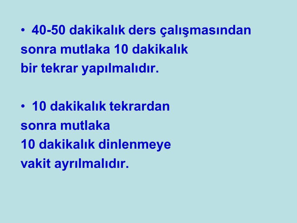 40-50 dakikalık ders çalışmasından sonra mutlaka 10 dakikalık bir tekrar yapılmalıdır. 10 dakikalık tekrardan sonra mutlaka 10 dakikalık dinlenmeye va