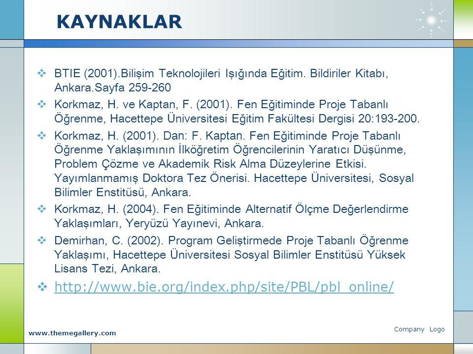 Company Logo www.themegallery.com KAYNAKLAR  BTIE (2001).Bilişim Teknolojileri Işığında Eğitim. Bildiriler Kitabı, Ankara.Sayfa 259-260  Korkmaz, H.