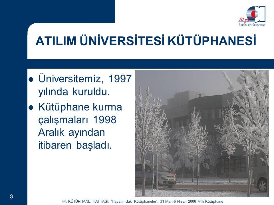 """44. KÜTÜPHANE HAFTASI: """"Hayatımdaki Kütüphaneler"""", 31 Mart-6 Nisan 2008 Milli Kütüphane 3 ATILIM ÜNİVERSİTESİ KÜTÜPHANESİ Üniversitemiz, 1997 yılında"""