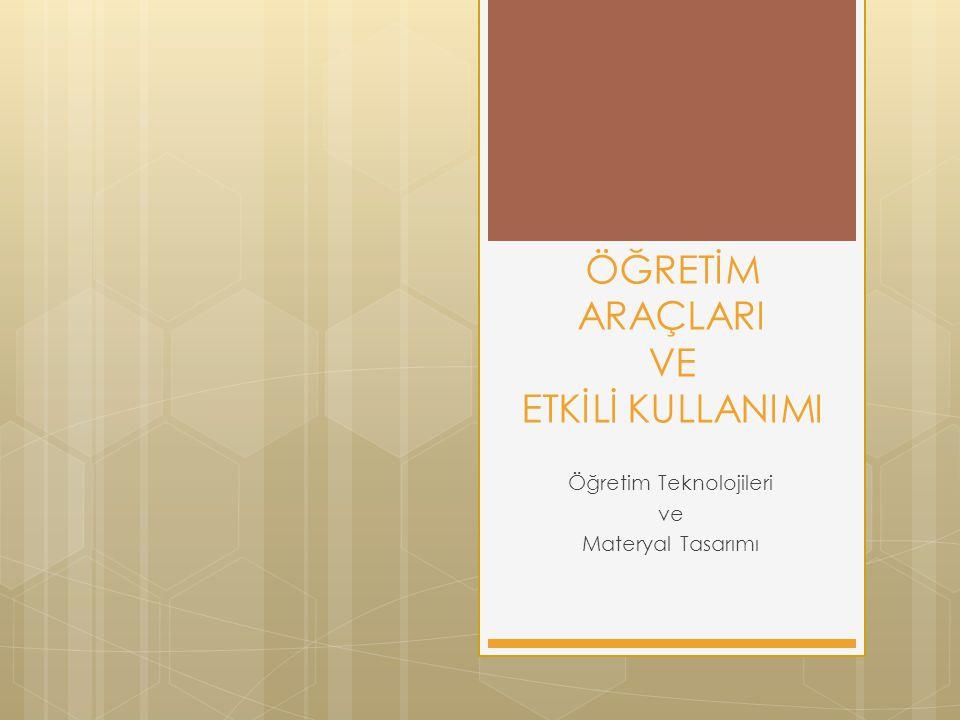 ÖĞRETİM ARAÇLARI VE ETKİLİ KULLANIMI Öğretim Teknolojileri ve Materyal Tasarımı