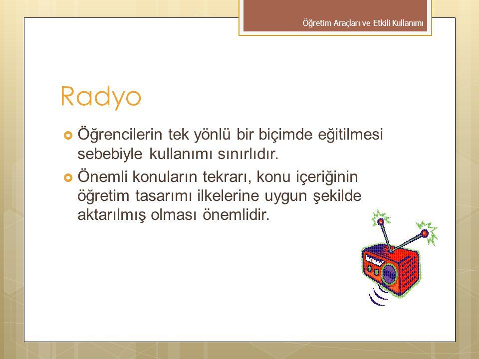 Radyo  Öğrencilerin tek yönlü bir biçimde eğitilmesi sebebiyle kullanımı sınırlıdır.  Önemli konuların tekrarı, konu içeriğinin öğretim tasarımı ilk