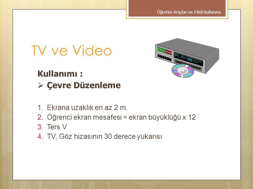 TV ve Video Kullanımı :  Çevre Düzenleme 1.Ekrana uzaklık en az 2 m. 2.Öğrenci ekran mesafesi = ekran büyüklüğü x 12 3.Ters V 4.TV, Göz hizasının 30